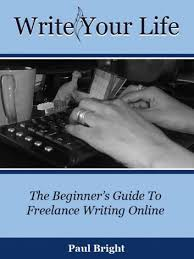 write your life the beginner s guide to lance writing online  write your life the beginner s guide to lance writing online ebook by paul caro