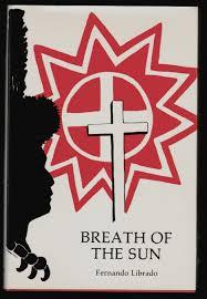 Breath of the Sun, Life in Early California as Told by a Chumash Indian,  Fernando Librado to John P. Harrington   Fernando Librado, Travis Hudson    First Edition