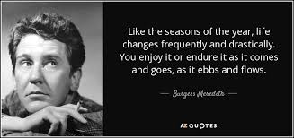 Seasons Of Life Quotes Amazing Burgess Meredith Quote Like The Seasons Of The Year Life Changes