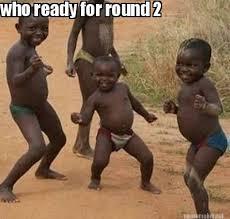 Meme Maker - who ready for round 2 Meme Maker! via Relatably.com