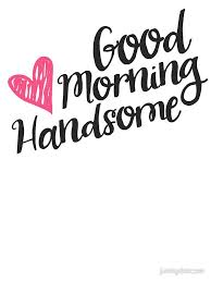 Good Morning Gorgeous Quotes Best of Good Morning Handsome' Sticker By Junkydotcom Pinterest Handsome