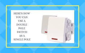 a double pole switch as a single pole