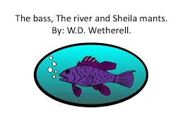 the bass the river and the mant the bass the river and sheila mants by w d wetherell