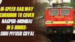 Hi-Speed Railway Corridor To Cover Nagpur-Mumbai In 5 Hours, Shri Piyush Goyal