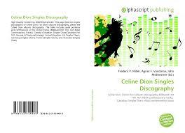 Celine Dion Singles Discography 978 613 3 71440 3