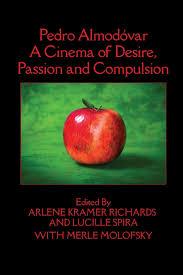 Pedro Almodóvar: A Cinema of Desire, Passion and Compulsion: Molofsky, Merle,  Richards, Arlene Kramer, Spira, Lucille: 9781949093100: Books - Amazon.ca