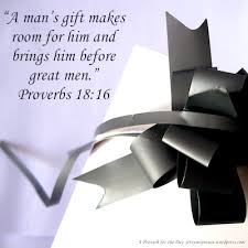 a man s gift makes room for him and brings him before great men proverbs 18 16 nasb