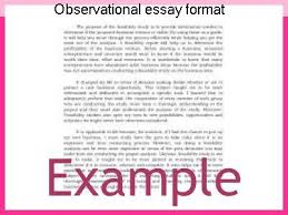 observational essay format research paper academic service observational essay format observation essays an observation essay is a snapshot of subjective experiences and