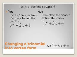 changing a trinomial into vertex form yes factor use quadratic formula to find the