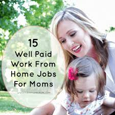 well paid work from home jobs for moms classy career girl 15 well paid work from home jobs for moms