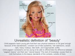exploitation in child beauty pageants child pageant history child  unrealistic definition of beauty child pageants teach young girls that their own physical existence is not