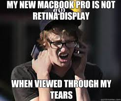 my new macbook pro is not retina display when viewed through my ... via Relatably.com