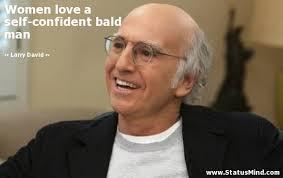 Women love a self-confident bald man... - StatusMind.com via Relatably.com