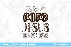 Free vector icons in svg, psd, png, eps and icon font. Fall For Jesus He Never Leaves Svg File