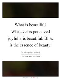 Essence Of Beauty Quotes Best of What Is Beautiful Whatever Is Perceived Joyfully Is Beautiful