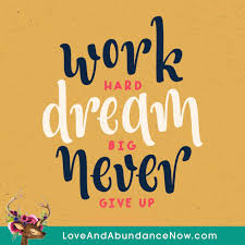 Inspirational Quotes On Dreaming Big Best of Work Hard Dream Big Never Give Up Love And Abundance Now
