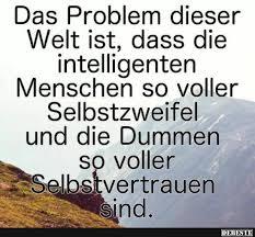 Das Problem Dieser Welt Ist Dass Die Intelligenten Menschen