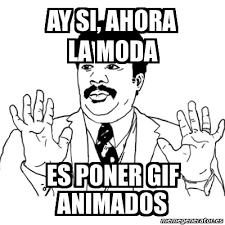 Meme Ay Si - AY SI, ahora la moda ES PONER GIF ANIMADOS - 3183366 via Relatably.com