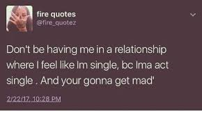 Fire Quotes Enchanting Fire Quotes Quotez Don't Be Having Me In A Relationship Where Feel