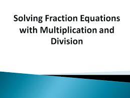 2 solving fraction equations with multiplication and division example 1 solve divide both sides by 2 3 to isolate the variable original equation solution