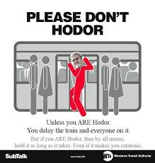 please dont hodor unless you are hodor you delay the train and everyone on it