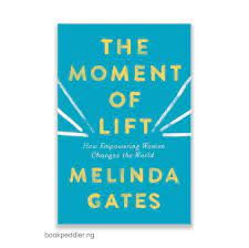 The Moment of lift: How Empowering Women Changes the World by Melinda Gates  (Paperback)