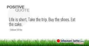 Positive Quotes Life Is Short Take The Trip Buy The Shoes Eat