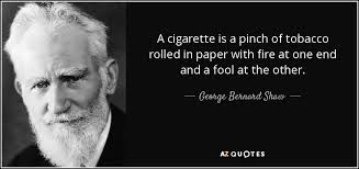 george bernard shaw quote a cigarette is a pinch of tobacco a cigarette is a pinch of tobacco rolled in paper fire at one end and