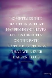 Beautiful Things Happen Quotes Best Of Sometimes The Bad Things That Happen In Our Lives Put Pinterest