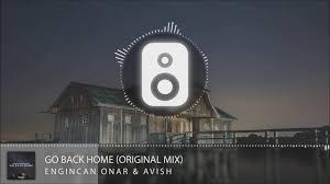 Engincan ar & Avish Go Back Home Original Mix