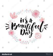 Its A Beautiful Day Quotes Best Of Beautiful Day Brush Lettering Floral Wreath Stock Vector 24