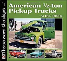 American 1/2-ton Pickup Trucks of the 1950s (Those were the days ...