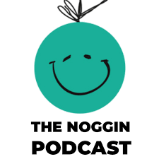 The Noggin Podcast - people in good places do good sh*t