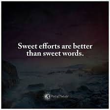 Effort Quotes Inspiration A Weet Effort Is Better Than A Sweet Word Quote 48 Quotes