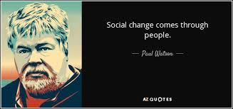 Social Change Quotes Simple Paul Watson Quote Social Change Comes Through People