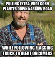 Pulling Extra-wide corn planter down narrow road While following ... via Relatably.com