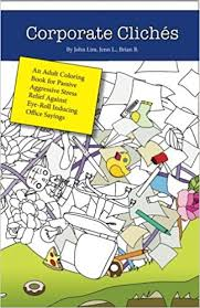 office cliches. Amazon.com: Corporate Cliches: An Adult Coloring Book For Passive Aggressive Stress Relief Against Eye-Roll Inducing Office Sayings (9781540539113): John Cliches
