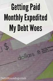 Getting Paid Monthly Getting Paid Monthly Expedited My Debt Woes Debt Roundup