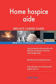 Home Hospice Aide Red Hot Career Guide 2514 Real Interview
