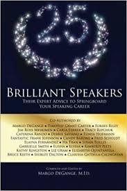 25 Brilliant Speakers: Their Expert Advice to Springboard Your Speaking  Career: DeGange, Margo, Dalton, Shirley, Meskimen, Jim Ross, Rando,  Caterina, Ferrer, Carla, Repchuk, Tracy, Saviano, Debbie, Johnson,  Fantastic Frank, Hofmann, Tonya, Uram ...