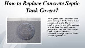 septic tank lid replacement. Simple Septic Replace Concrete Septic Tank CoversTank Covers 3 With Lid Replacement SlideShare