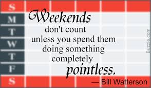 Funny But True Weekend Quotes That Will Make You Lol So Hard