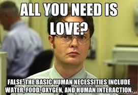 all you need is love? false: The basic human necessities include ... via Relatably.com