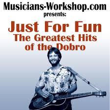 Just for <b>Fun</b>: <b>Greatest Hits</b> of the Dobro by Dan Huckabee on ...