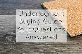 underlayment ing guide your questions answered