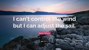 Ricky Skaggs Quote I Cant Control The Wind But I Can Adjust The
