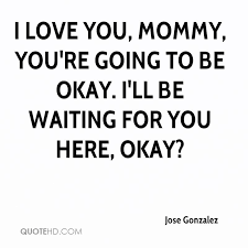Jose Gonzalez Quotes QuoteHD Mesmerizing Mommy Quotes