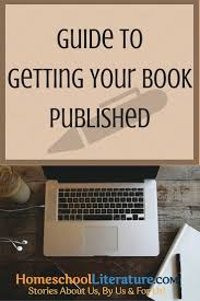 Guide To Getting Your Book Published Homeschool Literature