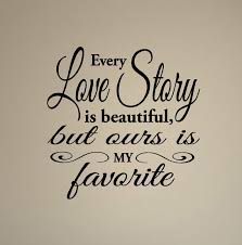 Love Story Quotes Adorable Quotes About Wedding Love Every Love Story Is Beautiful But Ours