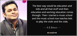Educational Quotes Beauteous A R Rahman Quote The Best Way Would Be Education And Kids And All